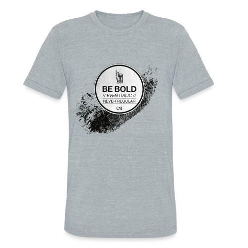 Be Bold - Unisex Tri-Blend T-Shirt