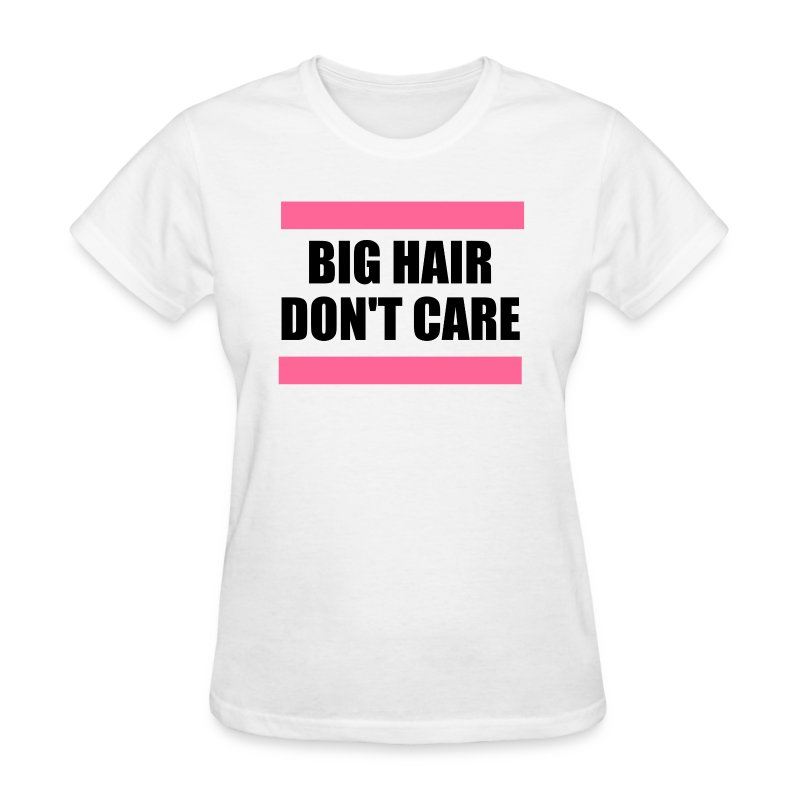 Big Hair Don't Care - Women's T-Shirt