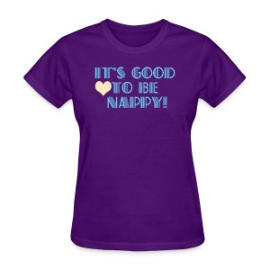 It's Good to Be Nappy Tee - Women's T-Shirt