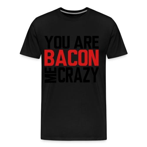 Your Bacon Me Crazy - Men's Premium T-Shirt
