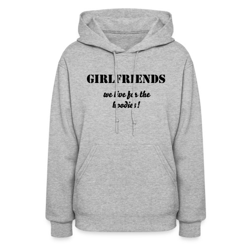 GIRLFRIENDS we live for the hoodies! - Women's Hoodie