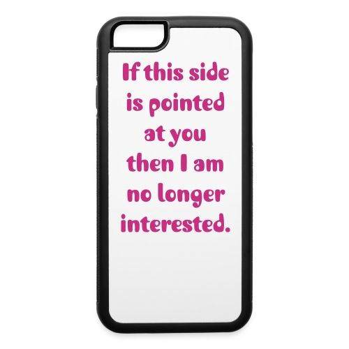 I ain't Interested IPHONE 6 CASE - iPhone 6/6s Rubber Case