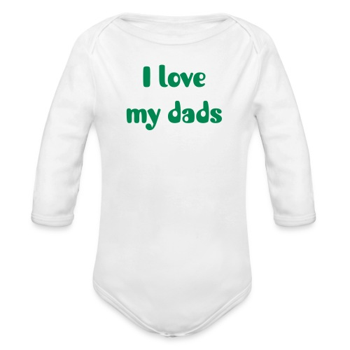 I Love My Dads  - Baby Onsie - Organic Long Sleeve Baby Bodysuit