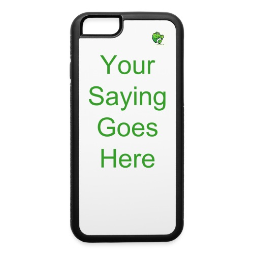 Your Saying goes here iPhone 6 Rubber Phone Case - iPhone 6/6s Rubber Case