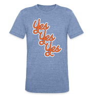 T-Shirts ~ Unisex Tri-Blend T-Shirt ~ Yes Yes Yes