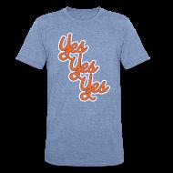 T-Shirts ~ Unisex Tri-Blend T-Shirt ~ Yes Yes Yes