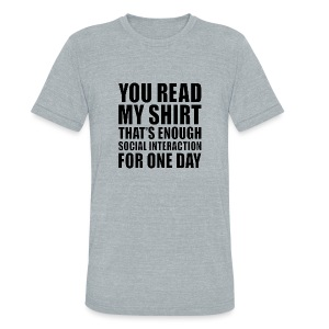You Read My Shirt - Unisex Tri-Blend T-Shirt by American Apparel