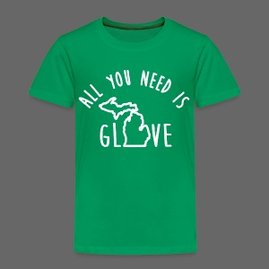 All You Need Is Glove - Toddler Premium T-Shirt