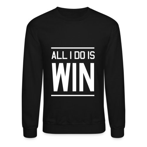 All I  Do Is Win Creweck - Crewneck Sweatshirt