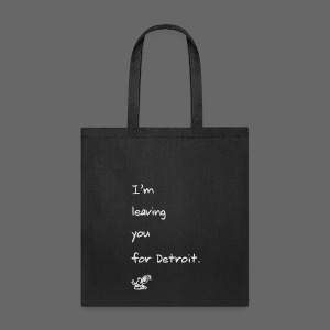 I'm leaving you for Detroit. - Tote Bag