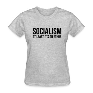 Socialism: At Least It's An Ethos - Women's T-Shirt