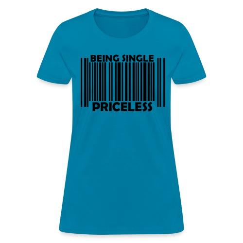 Being single-priceless - Women's T-Shirt