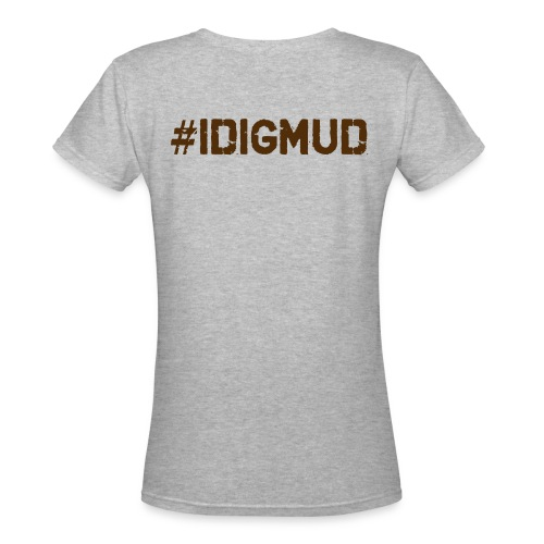 I DIG MUD  - Women's V-Neck T-Shirt