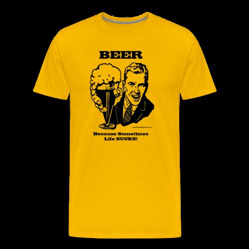 BEER Because Sometimes Life SUCKS! Men's Premium T-Shirt - Men's Premium T-Shirt