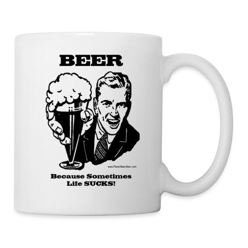 BEER Because Sometimes Life SUCKS! Coffee/Tea Mug - Coffee/Tea Mug