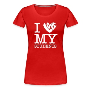 I Love My Students - Women's Premium T-Shirt