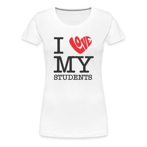 I Love My Students - Women's Premium T-Shirt