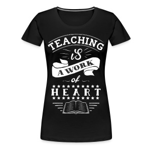 Teaching is a Work of Heart - Women's Premium T-Shirt