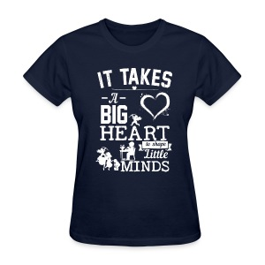 Takes a Big Heart to Shape Little Minds - Women's T-Shirt