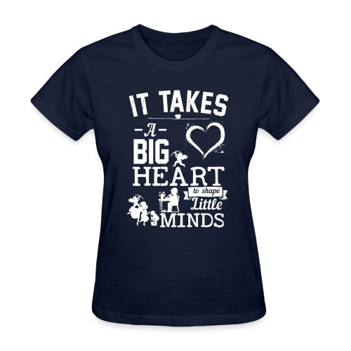 Takes a Big Heart to Shape Little Minds - Women's T-Shirt