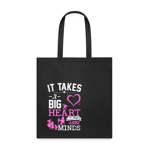 Takes a Big Heart to Shape Little Minds - Tote Bag