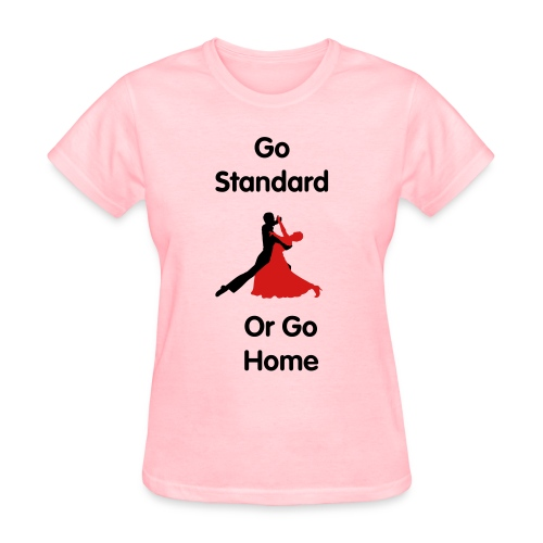 Go Standard or Go Home - Women's T-Shirt