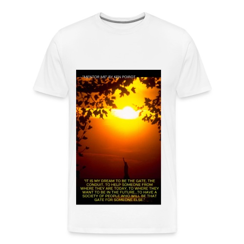 T-Shirt: It is My Dream to Be The Gate... Front Design - Men's Premium T-Shirt