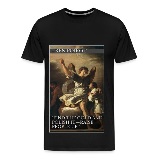 """T:Shirt: """"Find the Gold and Polish It—Raise People Up!"""" Front Design"""
