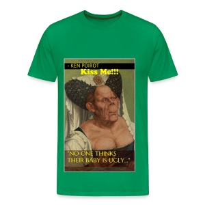 T-Shirt: No One Thinks Their Baby is Ugly... Kiss Me!! Front Desgin - Men's Premium T-Shirt