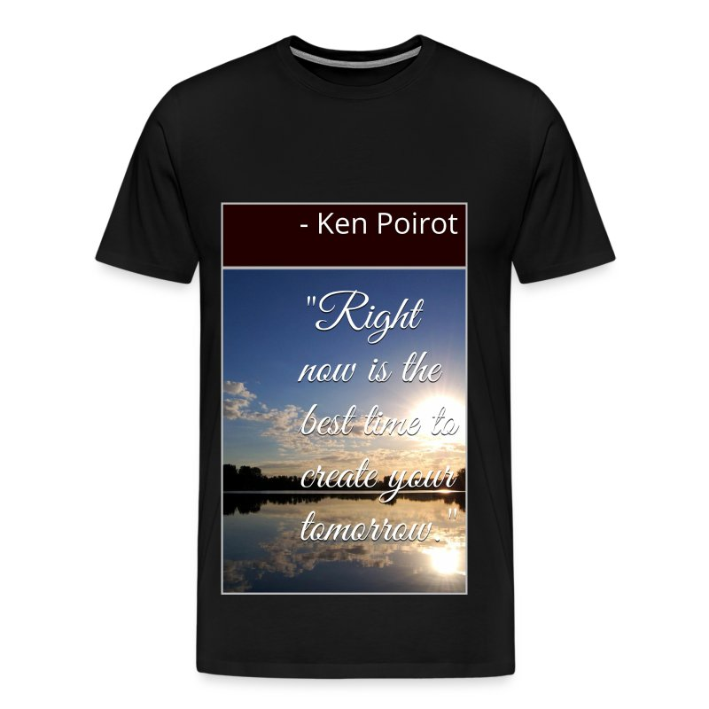 T-Shirt: Right Now is the Best Time to Create Your Tomorrow. Front Design - Men's Premium T-Shirt
