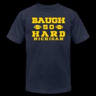 T-Shirts ~ Men's T-Shirt by American Apparel ~ Baugh So Hard