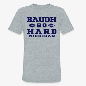Baugh So Hard - Unisex Tri-Blend T-Shirt by American Apparel