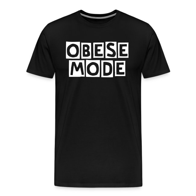 OBESE MODE Mens T-Shirt