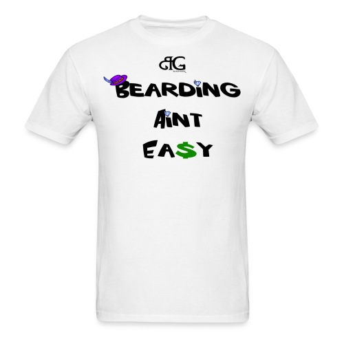 Beard Gains Bearding Aint Eazy Tee - Men's T-Shirt