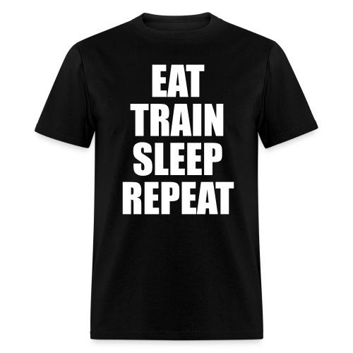 Eat Train Sleep Repeat - Men's T-Shirt