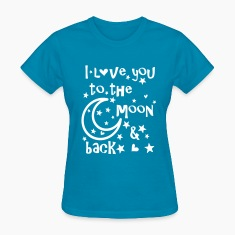I love you to the moon and back Women's T-Shirt