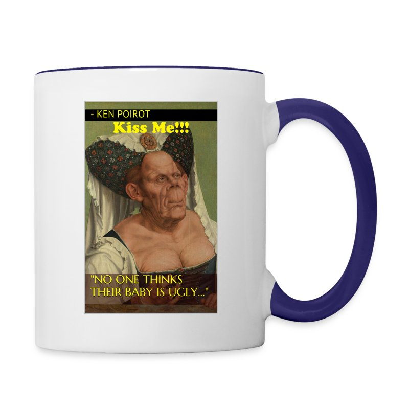 Mug: No One Thinks Their Baby is Ugly... KISS ME!! Cpntrast Right Desgin - Contrast Coffee Mug