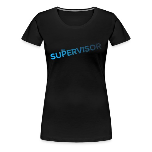 The Supervisor - Women's Premium T-Shirt