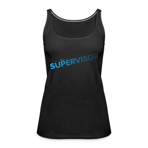 The Supervisor - Women's Premium Tank Top