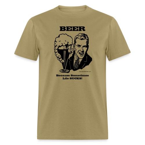 BEER Because Sometimes Life SUCKS!  Men's T-Shirt - Men's T-Shirt