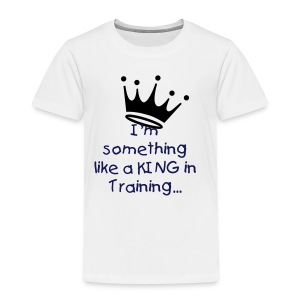 KING in Training-Toddler - Toddler Premium T-Shirt