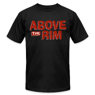 T-Shirts ~ Men's T-Shirt by American Apparel ~ Above the Rim