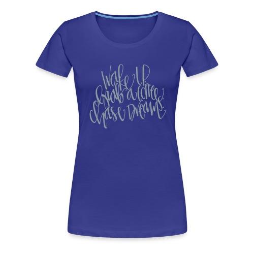LIMITED EDITION: WakeUp.GrabACoffee.ChaseDreams Women's Premium TShirt - Women's Premium T-Shirt