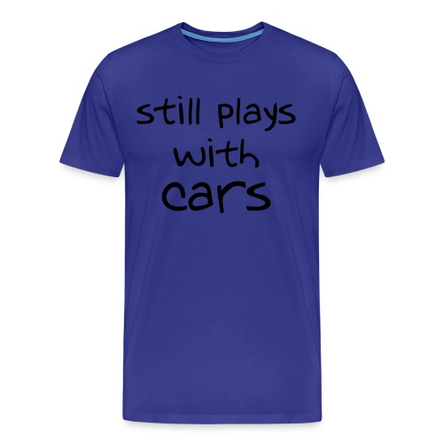 Still plays with cars - Men's Premium T-Shirt