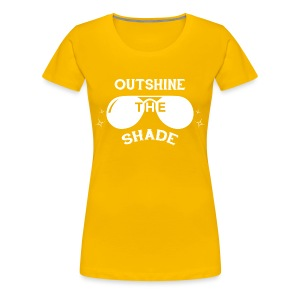 Outshine the Shade - Canary Yellow - Women's Premium T-Shirt