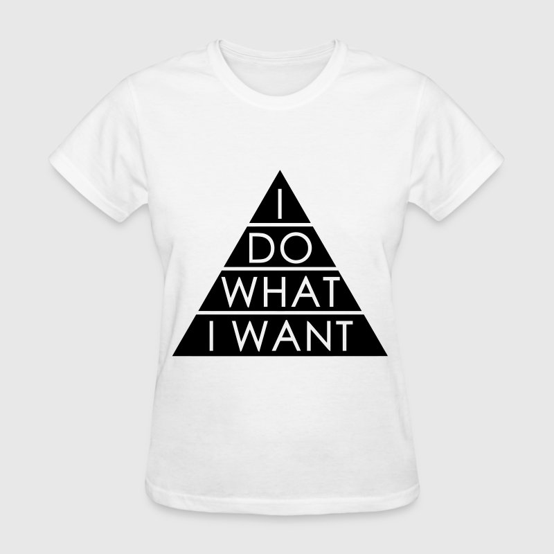 I Do What I Want Pyramid - Women's T-Shirt
