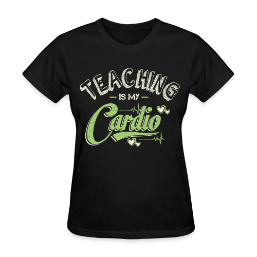 Teaching Is My Cardio - Women's T-Shirt
