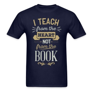 Teach From the Heart, Not the Book - Men's T-Shirt
