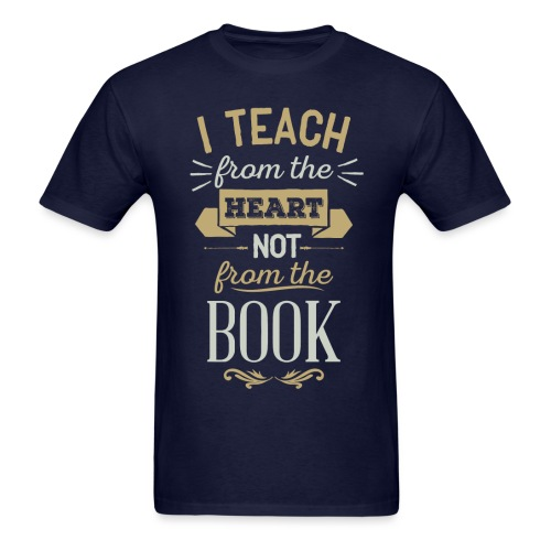 Teach From the Heart, Not the Book - Men's T-Shirt