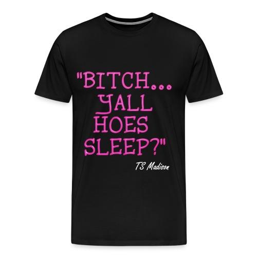 Yall Hoes Sleep? - Men's Premium T-Shirt